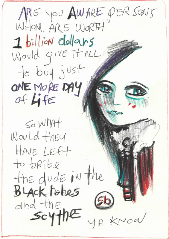 Are you aware persons whom are worth 1 billion dollars would give it all to buy just one more day of life  so what would they have left to bribe the dude in the black robes and the scythe  ya know