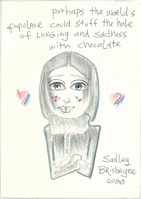 Comic: Sadley with two hearts floating beside her Text: Perhaps the world's populace could stuff the hole of longing and sadness with chocolate